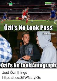 Ozil Meme - 3 0 ars che 4228 ozil s no look pass ozil s no lookautograph just