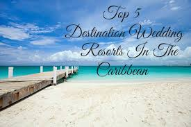 destination wedding locations after a wedding after s top 5 destination