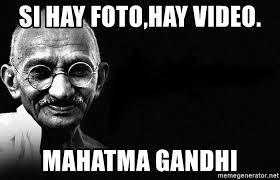 Video Meme - si hay foto hay video mahatma gandhi ganja gandhi meme generator