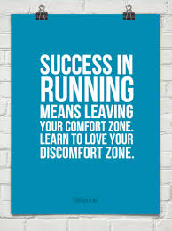 Leaving Your Comfort Zone Success In Running Means Leaving Your Comfort Zone Learn To Love