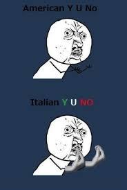 Y U No Meme - american y u no italian y u no funny memes meme funny quote funny