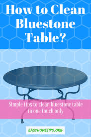 how to clean bluestone how to clean bluestone table in one touch only