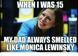 wheniwas15 madadalwayssmelled like monica lewinsky monica lewinsky