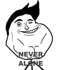 Never Alone Meme - never alone
