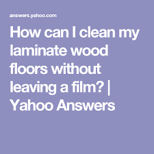 how can i clean my laminate wood floors without leaving a