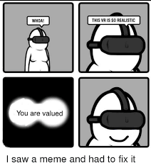Whoa Meme - whoa this vr is so realistic you are valued meme on