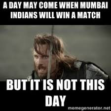 I Will Win Meme - a day may come when mumbai indians will win a match but it is not