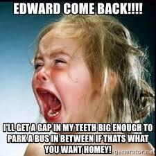 Big Teeth Meme - edward come back i ll get a gap in my teeth big enough to park a