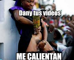 Video Meme - dany tus videos mujer hot memes meme on memegen