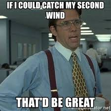 Wind Meme - if i could catch my second wind that d be great yeah that d be