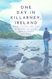 one day in killarney ireland what to do and see when short on