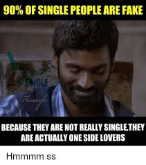 Single People Meme - 90 of single people are fake sngle because they are not really