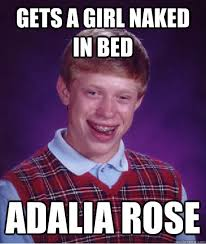 Adalia Rose Meme - gets a girl naked in bed adalia rose bad luck brian quickmeme