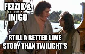 Princess Bride Meme - fezzik inigo still a better love story than twilight s