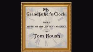 grandfather s clock my grandfather u0027s clock tom roush youtube