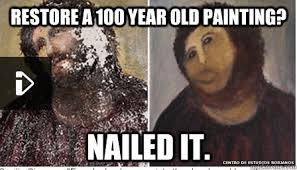 Old Painting Meme - restore a 100 year old painting nailed it spanish fresco