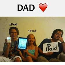 Ipad Meme - dad ipod ipad llal ipad meme on me me