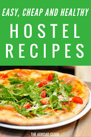 cuisine easy orens 6 easy cheap and healthy hostel meals the abroad guide