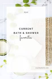 beauty current bath and shower favorites style by beth