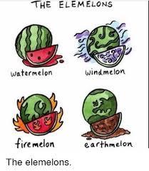 Watermelon Meme - the ele melons watermelon wind melon fire melon earth melon the