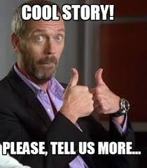 Please Tell Me More Meme - meme creator cool story please tell us more meme generator at