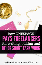 jobs for freelance writers and editors short tasks writing editing jobs at onespace fast pay