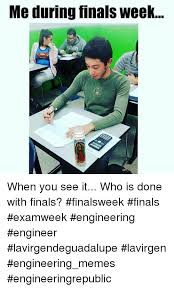 Finals Memes - me during finals week when you see it who is done with finals