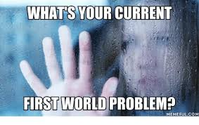 1st World Problems Meme - whats your current first world problem memeful com first world