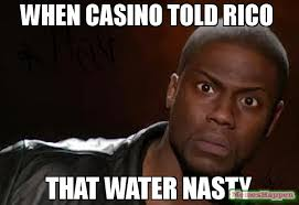 Casino Memes - when casino told rico that water nasty meme kevin hart the hell