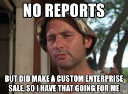 Meme Generator Custom - no reports but did make a custom enterprise sale so i have that