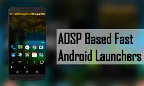 android launchers 7 best aosp based light fastest android launchers for 2018