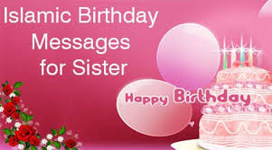 Samples Of Birthday Greetings Islamic Birthday Messages For Sister
