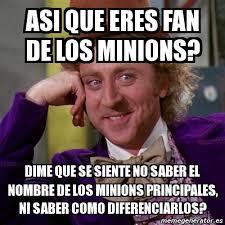 Memes De Los Minions - meme willy wonka asi que eres fan de los minions dime que se