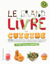 editeur livre cuisine le grand livre de la cuisine ne plus jamais s ennuyer livres