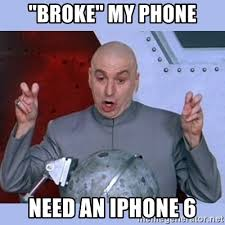 broke my phone need an iphone 6 dr evil meme meme generator