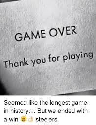 Game Over Meme - game over thank you for playing seemed like the longest game in