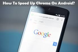 speed up android how to speed up chrome on android