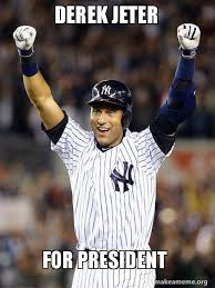 Derek Meme - derek jeter for president make a meme