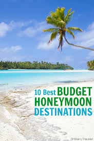 top honeymoon destinations for couples on a budget ordinary traveler