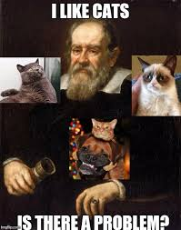 Galileo Meme - galileo and furry friends imgflip