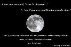 if you shoot for the moon and miss science based