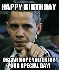 meme maker happy birthday oscar hope you enjoy your special day