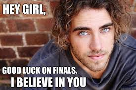 Good Luck On Finals Meme - hey girl good luck on finals i believe in you matt corby quickmeme