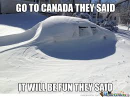 Canada Snow Meme - you ll love the snow they said by bakoahmed meme center