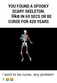 Spooky Scary Skeletons Meme - you found a spooky scary skeleton like in 69 secs or be curse for