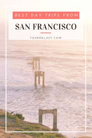 day trips from san francisco san francisco travel pro and