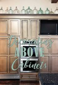 how to decorate above kitchen cabinets for fall above your kitchen cabinets decoration ultimate guide