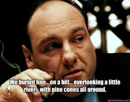 The Sopranos Meme - the sopranos meme buried him on a hill on bingememe