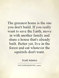 want to build a house the greenest home is the one you don t build if you really want
