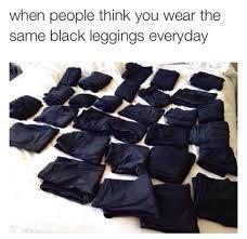 Leggings Meme - same black leggings funny pictures quotes memes funny images